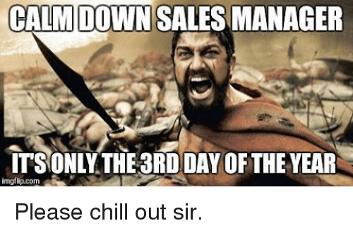 calm down sales manager its only the3rddayofthe year img flip 10437341 calm down sales manager its only the3rddayofthe year img flip com