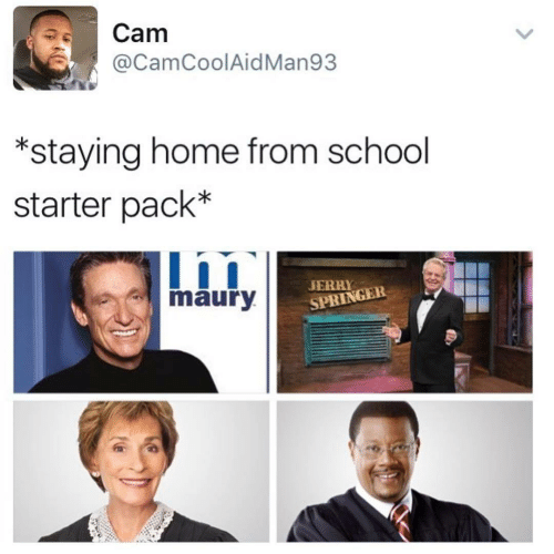 Maury, School, and Home: Cam  @CamCoolAid Man93  *staying home from school  starter pack*  JERRY  maury  SPRINGER