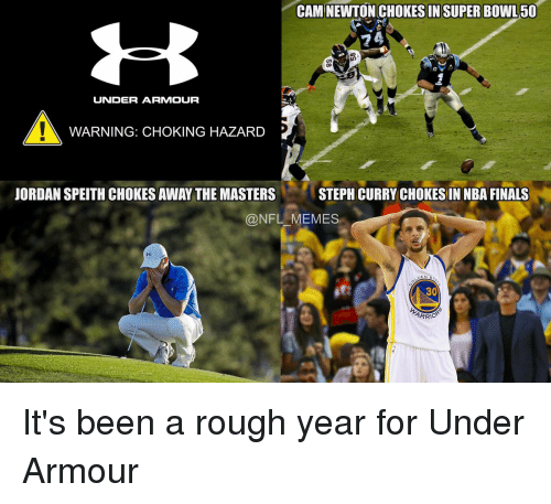 Cam Newton, NBA Finals, and Steph Curry: CAM NEWTON CHOKES IN SUPER BOWL50  24  UNDER ARMOUR  WARNING: CHOKING HAZARD  JORDAN SPEITHCHOKESAWAY THE MASTERS  STEPH CURRY CHOKES IN NBA FINALS  NFL MEMES  DEN S  30  ARRIO It's been a rough year for Under Armour