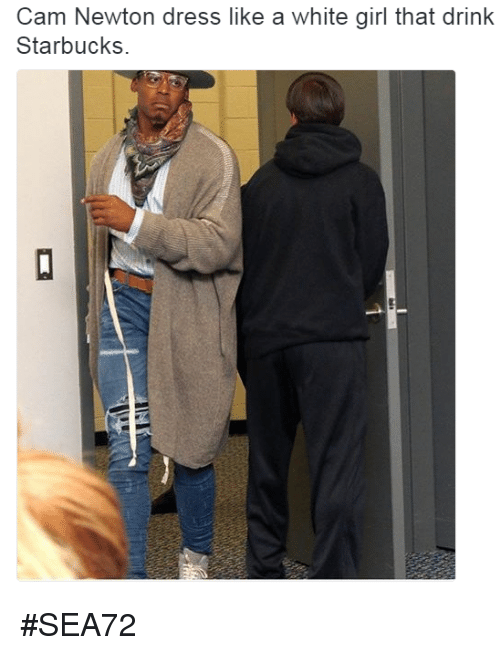 quality design ea643 cd487 Cam Newton Dress Like a White Girl That Drink Starbucks ...
