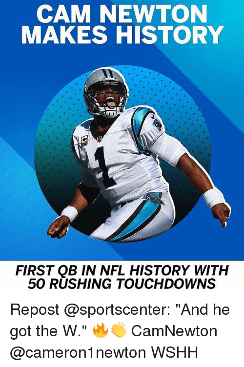 """Cam Newton, Memes, and Nfl: CAM NEWTON  MAKES HISTORY  FIRST QB IN NFL HISTORY WITH  50 RUSHING TOUCHDOWNS Repost @sportscenter: """"And he got the W."""" 🔥👏 CamNewton @cameron1newton WSHH"""