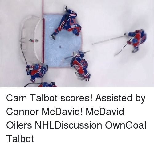 Memes, 🤖, and Cam: Cam Talbot scores! Assisted by Connor McDavid! McDavid Oilers NHLDiscussion OwnGoal Talbot