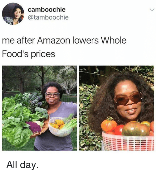 Amazon, Funny, and Whole Foods: camboochie  @tamboochie  me after Amazon lowers Whole  Food's prices All day.