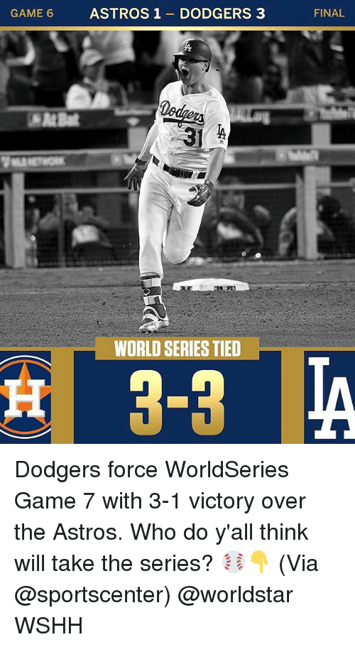 Dodgers, Memes, and SportsCenter: CAME ASTROS1 DODGERS 3  FINAL  WORLD SERIES TIED Dodgers force WorldSeries Game 7 with 3-1 victory over the Astros. Who do y'all think will take the series? ⚾👇 (Via @sportscenter) @worldstar WSHH