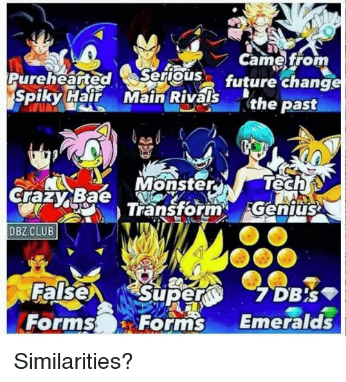 Memes, Rivals, and 🤖: Came from  serious future change  spiky Hair Main Rivals  the past  Transform  Genius  DBZ CLUB  False  Forms Forms  Emeralds Similarities?