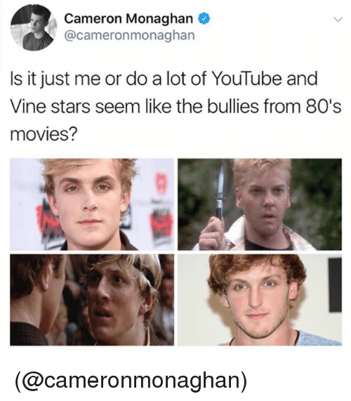 80s, Movies, and Vine: Cameron Monaghan  @cameronmonaghan  Is it just me or do a lot of YouTube and  Vine stars seem like the bullies from 80's  movies? (@cameronmonaghan)