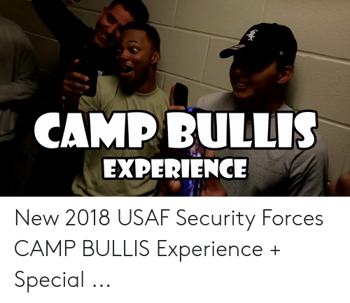 CAMP BULLis EXPERIENCE Am to New 2018 USAF Security Forces