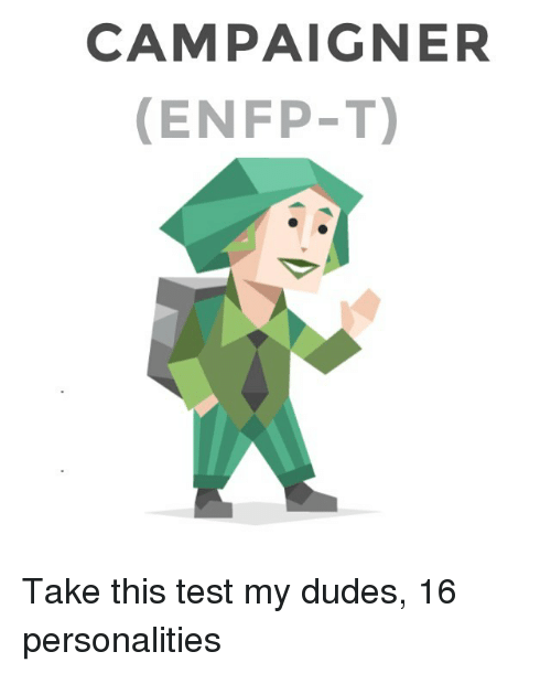 Campaign Er Enfp T Take This Test My Dudes 16 Personalities Meme