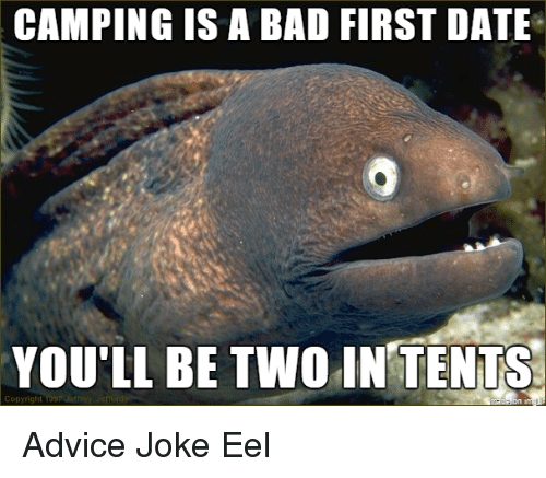 Advice Bad and Date CAMPING IS A BAD FIRST DATE YOULL BE TWO & CAMPING IS a BAD FIRST DATE YOULL BE TWO IN TENTS Copyright Advice ...