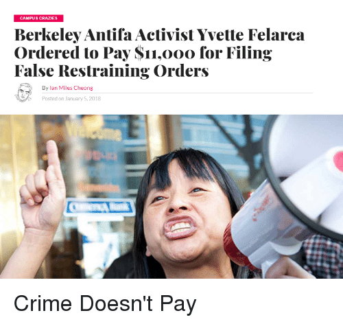 Crime, Berkeley, and Lan: CAMPUS CRAZIES  Berkeley Antifa Activist Yvette Felarca  Ordered to Pay Sn.ooo for Filing  O*  By lan Miles Cheong  Posted on January 5, 2018