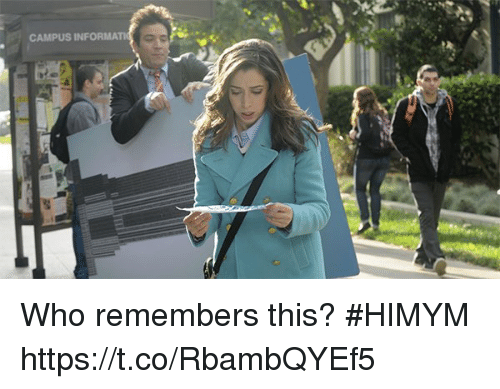 Memes, 🤖, and Himym: CAMPUS INFORMA Who remembers this? #HIMYM https://t.co/RbambQYEf5