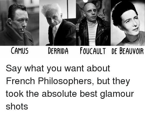 Memes, French, and 🤖: CAMUS  DERRIDA FOUCAULT DE BEAUVOIR Say what you want about French Philosophers, but they took the absolute best glamour shots
