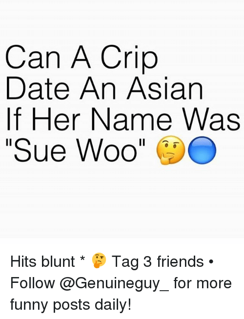 """Asian, Blunts, and Crips: Can A Crip  Date An Asian  If Her Name Was  """"Sue Woo Hits blunt * 🤔 Tag 3 friends • ➫➫➫ Follow @Genuineguy_ for more funny posts daily!"""
