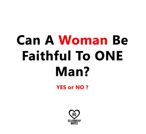 Can A Woman Be Faithful To One Man Yes Or No Ro Relationship
