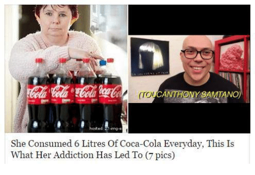 can anthon amta she consumed 6 litres of coca cola everyday 4276852 can anthon amta she consumed 6 litres of coca cola everyday this is