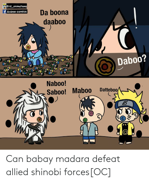 Naruto, Shinobi, and Can: Can babay madara defeat allied shinobi forces[OC]