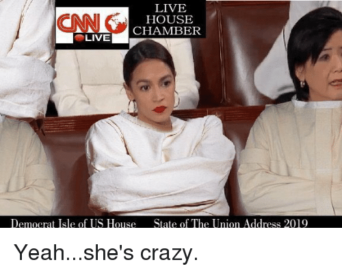Crazy, State of the Union Address, and Yeah: CAN C  LIVE  HOUSE  CHAMBER  LIVE  Democrat Isle of US House  State of The Union Address 2019