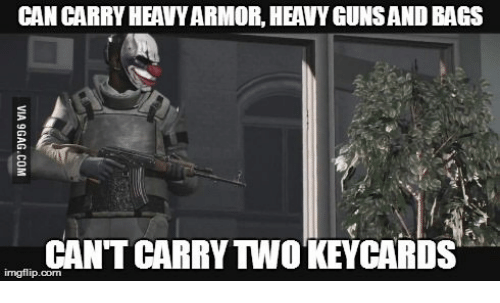 CAN CARRYHEAVYARMORHEAVYGUNSAND BAGS CANT CARRY TWOKEYCARDS