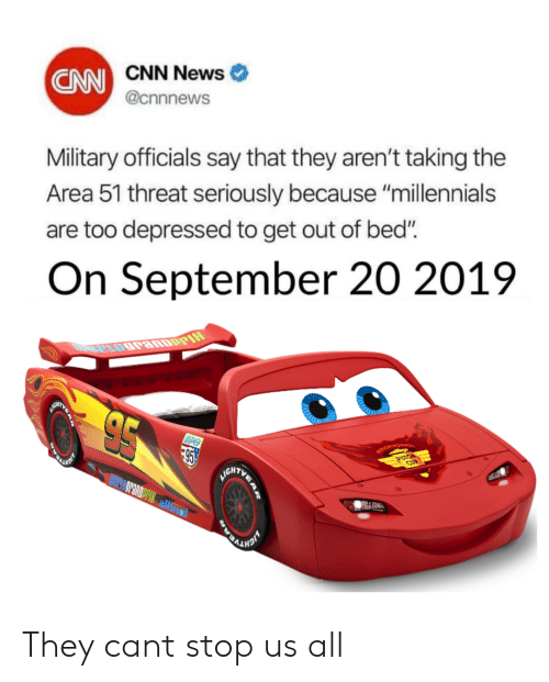 """cnn.com, News, and Millennials: CAN CNN News  @cnnnews  Military officials say that they aren't taking the  Area 51 threat seriously because """"millennials  are too depressed to get out of bed""""  On September 20 2019  PIH  GATY  95  VGKTURE  ASTON  CUP  HIGHTVP They cant stop us all"""