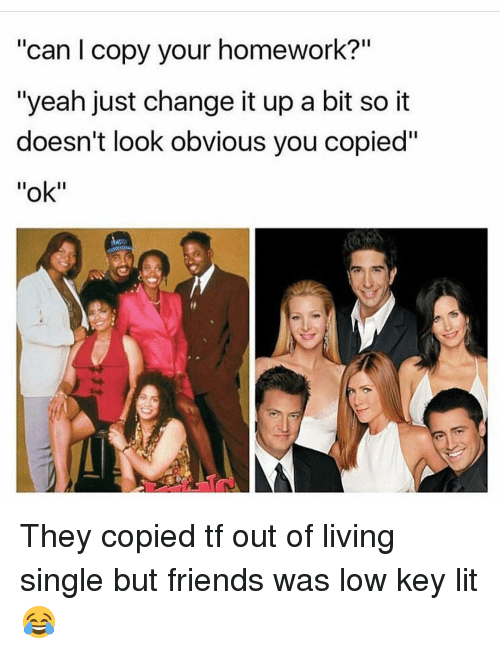 Can Copy Your Homework? Yeah Just Change It Up a Bit So It Doesn't