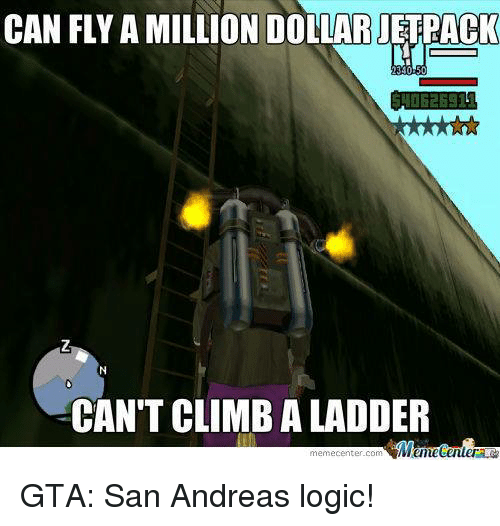 can flyamillion dollarjetback cant climbaladder menetenler gta san andreas logic 3910132 ✅ 25 best memes about gta san andreas gta san andreas memes,Gta San Andreas Memes