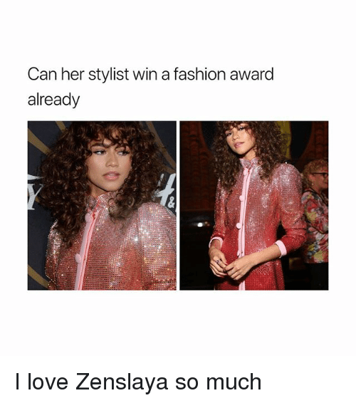 Fashion, Love, and Girl Memes: Can her stylist win a fashion award  already I love Zenslaya so much