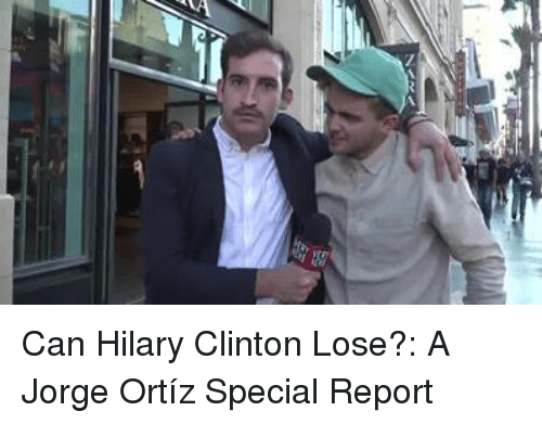 Dank, Hilarious, and 🤖: Can Hilary Clinton Lose?: A Jorge Ortíz Special Report