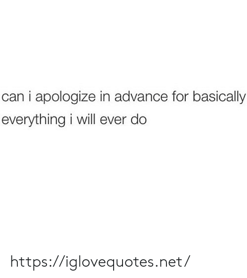 Net, Can, and Will: can i apologize in advance for basically  everything i will ever do https://iglovequotes.net/