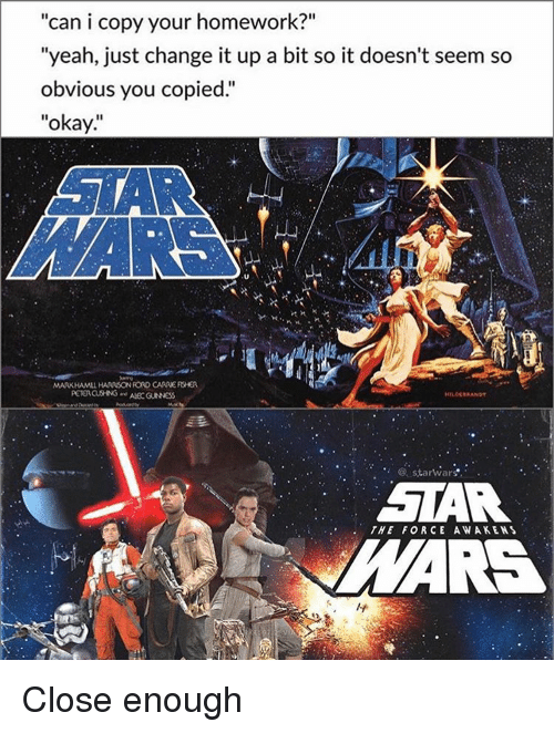 """Memes, Homework, and Awakenings: """"can i copy your homework?""""  """"yeah, just change it up a bit so it doesn't seem so  obvious you copied.""""  okay  MARK HAMLL HARRISON RORO CARREFSHER  starwars.  STAR  THE FORCE AWAKEN S Close enough"""
