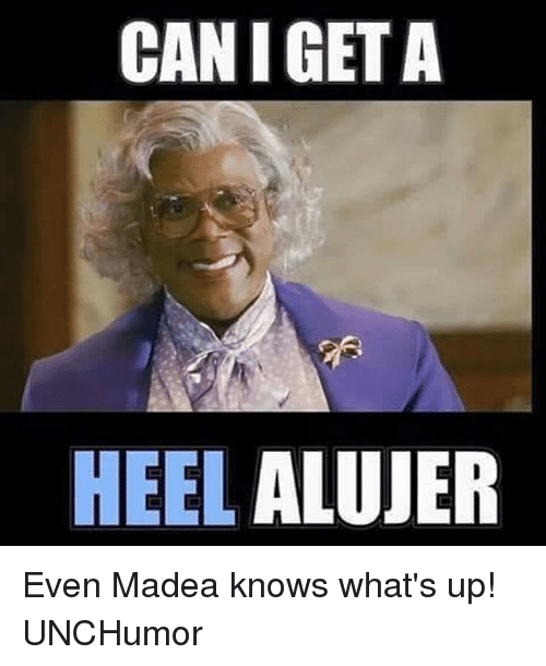 Can I Get A Heelalujer Even Madea Knows Whats Up Unchumor Meme