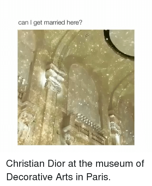 Paris, Girl Memes, and Christian Dior: can I get married here? Christian Dior at the museum of Decorative Arts in Paris.