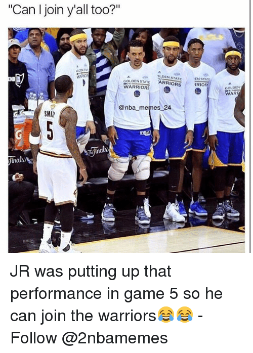 """Memes, Nba, and Game: """"Can I join yall too?""""  GOLDEN STATE  ?LDEN STATE  WARRIORS  @nba memes 24  SMI  EN STA  RRIOR  GOLDEN  WAR JR was putting up that performance in game 5 so he can join the warriors😂😂 - Follow @2nbamemes"""