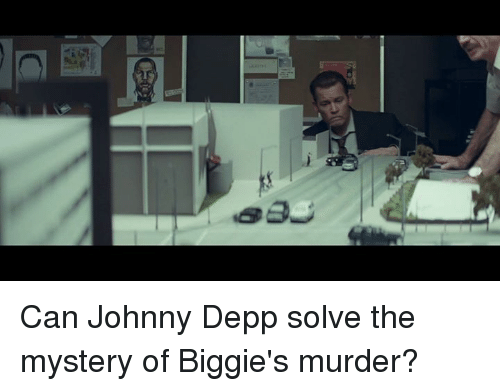 Johnny Depp, Memes, and Mystery: Can Johnny Depp solve the mystery of Biggie's murder?
