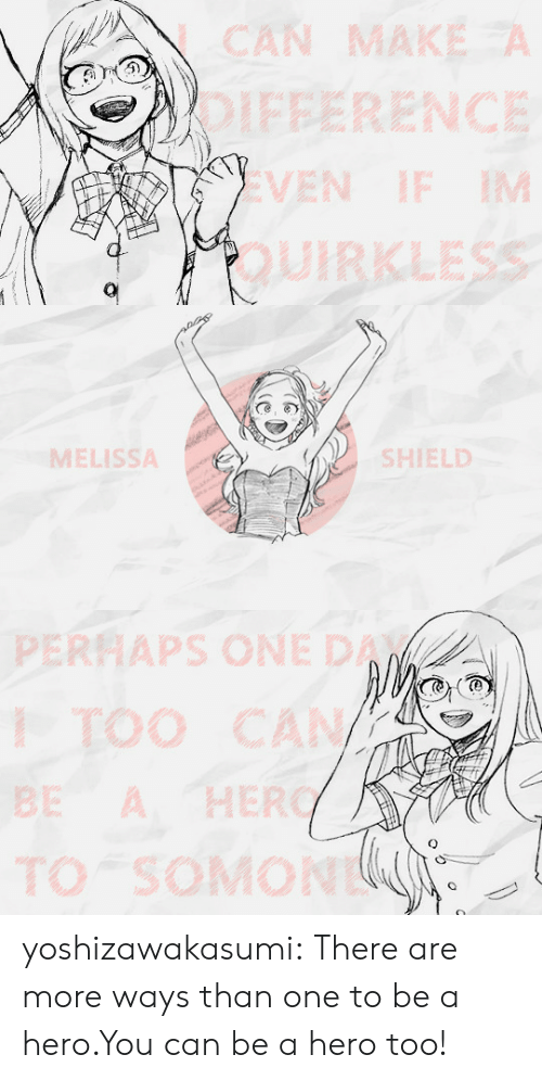 Target, Tumblr, and Blog: CAN MAK  RENCE  EVE   MELISSA  SHIELD   APS ONE D  O CA yoshizawakasumi:  There are more ways than one to be a hero.You can be a hero too!