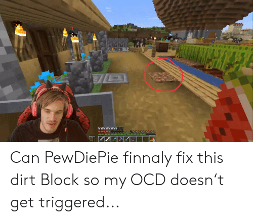 Can PewDiePie Finnaly Fix This Dirt Block So My OCD Doesn't Get