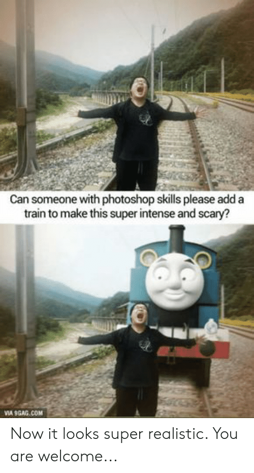 9gag, Photoshop, and Train: Can someone with photoshop skills please add a  train to make this super intense and scary?  VIA 9GAG.COM Now it looks super realistic. You are welcome...