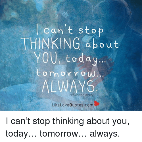 I Can T Stop Thinking Of You Quotes: Can T Stop THINKING About YOU Today Tom Or Row ALWAYS Love
