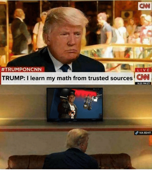 cnn.com, Memes, and Live: CAN  #TRUMPONCNN  LIVE  TRUMP: I learn my math from trusted sources CNN  MA 8SHIT