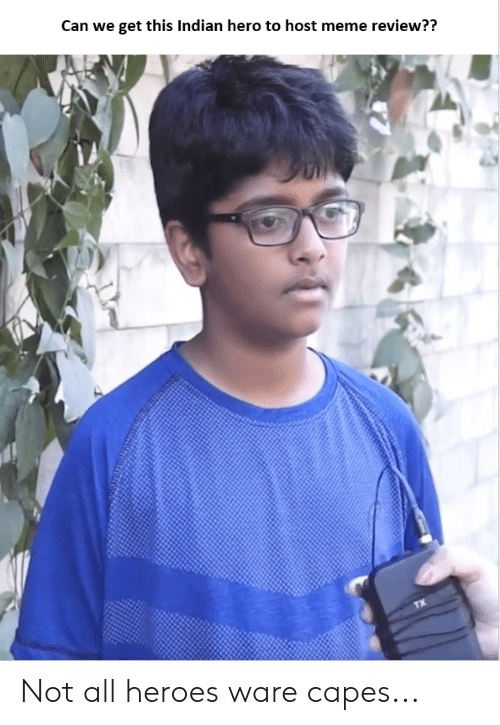 Meme, Heroes, and Indian: Can we get this Indian hero to host meme review?? Not all heroes ware capes...