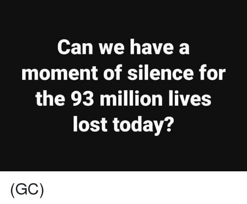 Memes, Lost, and Today: Can we have a  moment of silence for  the 93 million lives  lost today? (GC)