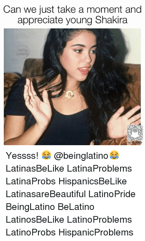 Memes, Shakira, and Appreciate: Can we just take a moment and  appreciate young Shakira  SC: BLSNAP Yessss! 😂 @beinglatino😂 LatinasBeLike LatinaProblems LatinaProbs HispanicsBeLike LatinasareBeautiful LatinoPride BeingLatino BeLatino LatinosBeLike LatinoProblems LatinoProbs HispanicProblems