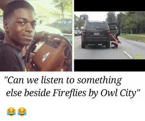 can we listen to something else beside fireflies by owl 24795410 can we listen to something else beside fireflies by owl city