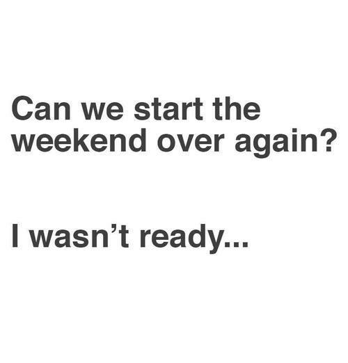 The Weekend, Weekend, and Can: Can we start the  weekend over again?  Iwasn't ready...