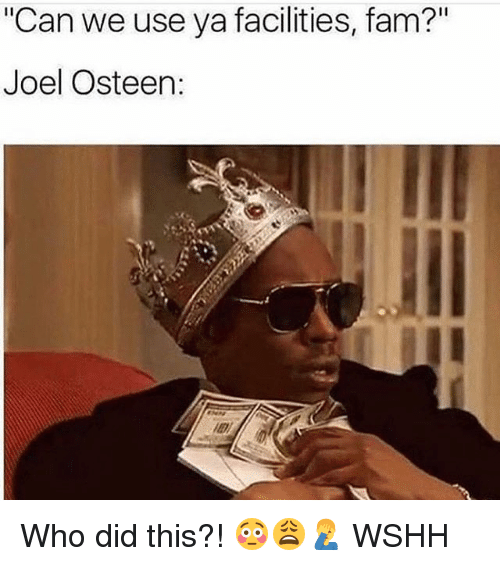 "Fam, Memes, and Wshh: ""Can we use ya facilities, fam?""  Joel Osteen Who did this?! 😳😩🤦‍♂️ WSHH"