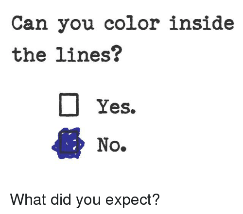 Can You Color Inside the Lines? Yes No What Did You Expect ...