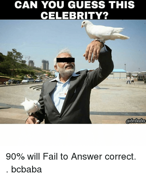 Fail, Memes, and Guess: CAN YOU GUESS THIS  CELEBRITY? 90% will Fail to Answer correct. . bcbaba