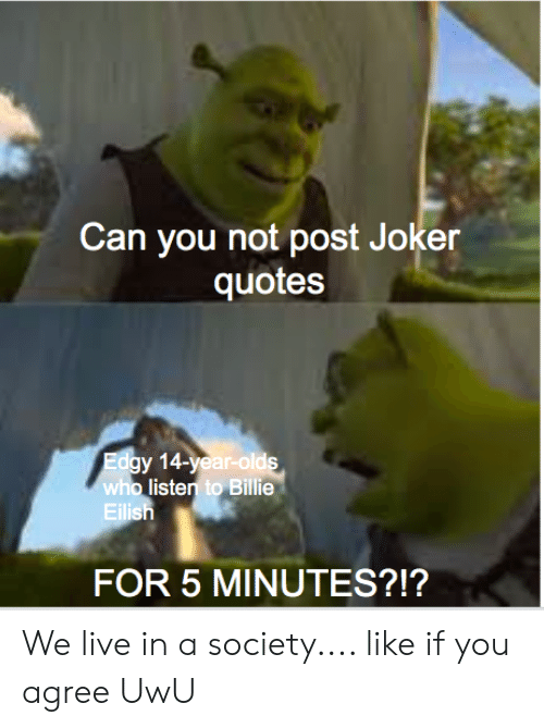 can you not post joker quotes edgy year olds who listen to
