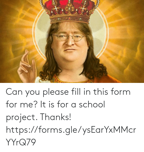 School, Project, and Can: Can you please fill in this form for me? It is for a school project. Thanks! https://forms.gle/ysEarYxMMcrYYrQ79