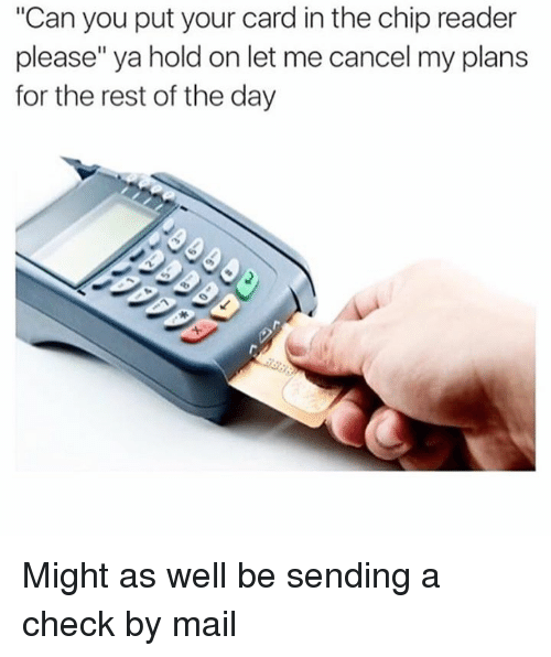 can you put your card inthe chip reader please ya 4246231 ✅ 25 best memes about chip reader chip reader memes