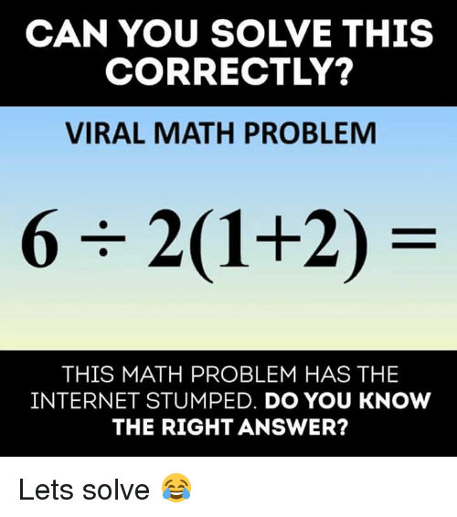 Internet, Memes, and Math: CAN YOU SOLVE THIS  CORRECTLY?  VIRAL MATH PROBLEM  THIS MATH PROBLEM HAS THEE  INTERNET STUMPED. DO YOU KNOW  THE RIGHT ANSWER? Lets solve 😂